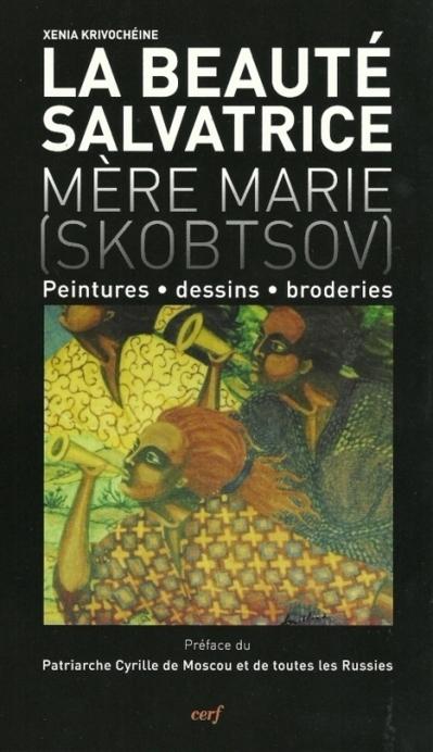 """Ксения Кривошеина, """"La beauté salvatrice. Mère Marie (Skobtsov): peintures, dessins, broderies"""""""